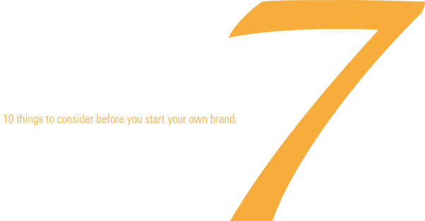 10 things to consider before you start your own brand.